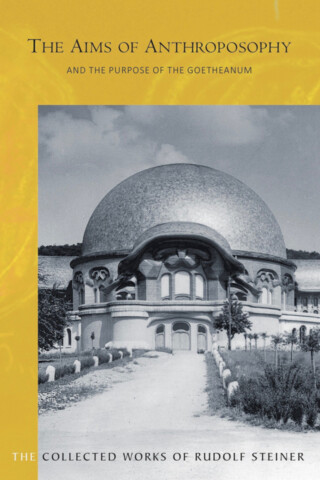 The Aims of Anthroposophy and the Purpose of the Goetheanum