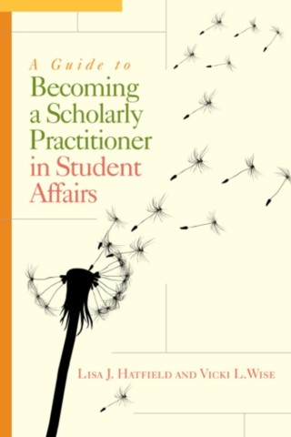 A Guide to Becoming a Scholarly Practitioner in Student Affairs