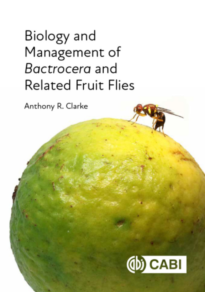 Biology and Management of Bactrocera and Related Fruit Flies