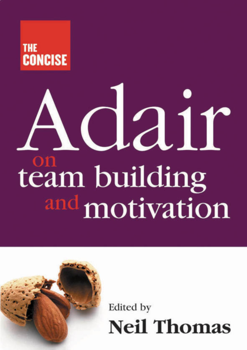 The Concise Adair on Teambuilding and Motivation