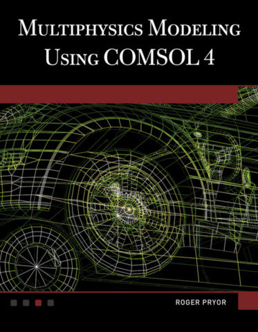 Multiphysics Modeling Using COMSOL®4