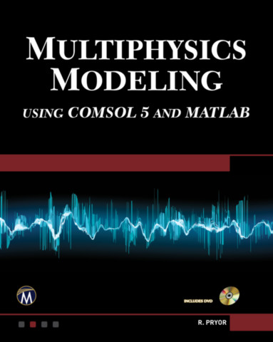 Multiphysics Modeling Using COMSOL5 and MATLAB