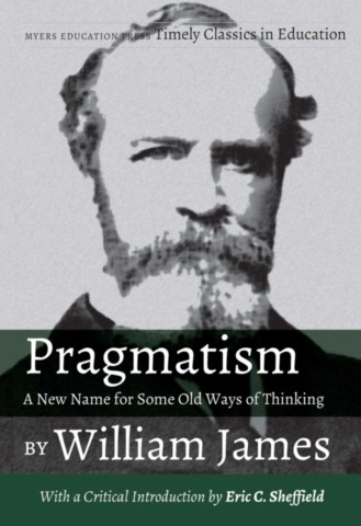 Pragmatism - A New Name for Some Old Ways of Thinking by William James