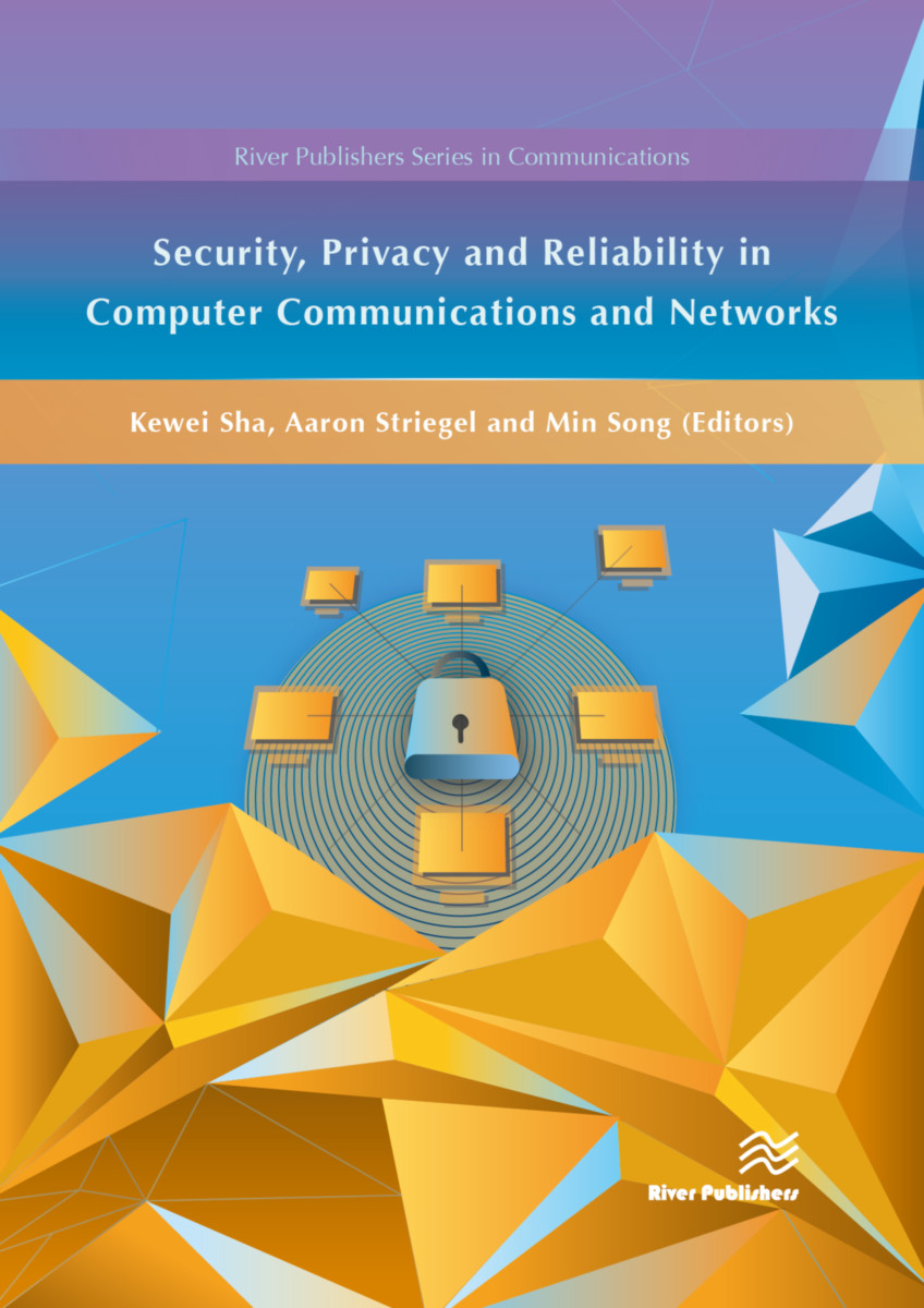 Security, Privacy and Reliability in Computer Communications and Networks