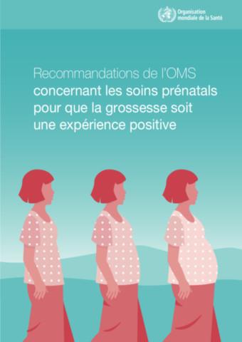 Recommandations de l'OMS concernant les soins prénatals pour que la grossesse soit une expérience positive