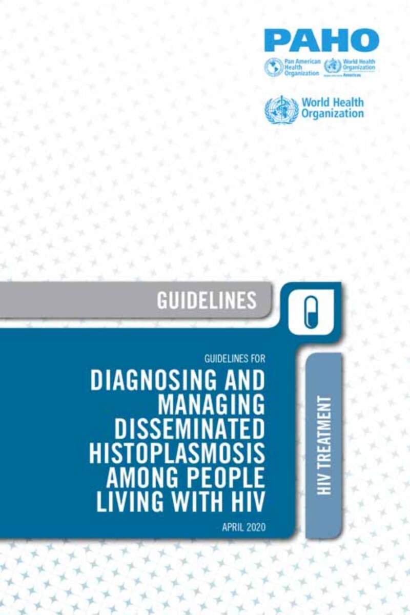 Guidelines for Diagnosing and Managing Disseminated Histoplasmosis among People Living with HIV