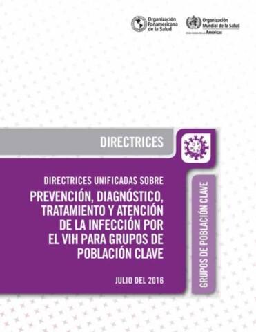Directrices unificadas sobre prevención, diagnóstico, tratamiento y atención de la infección por el VIH para grupos de población clave, julio del 2016