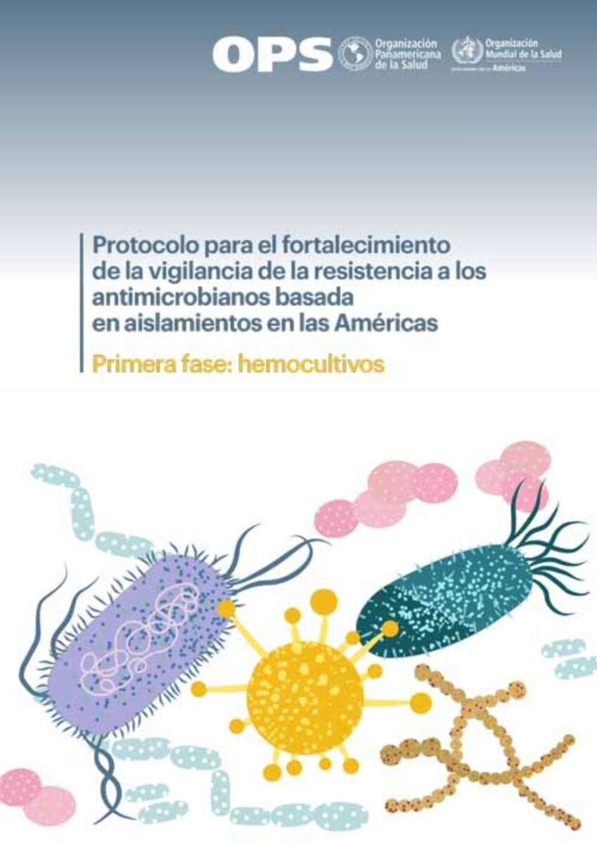 Protocolo para el fortalecimiento de la vigilancia de la resistencia a los antimicrobianos basada en aislamientos en las Américas