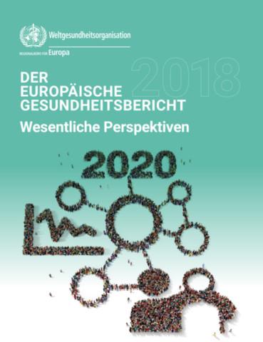 Der Europäische Gesundheitsbericht 2018 Wesentliche Perspektiven