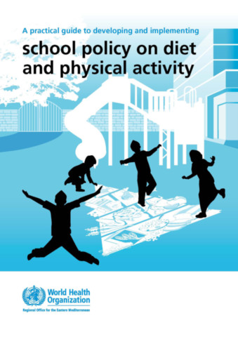 A Practical Guide to Developing and Implementing School Policy on Diet and Physical Activity