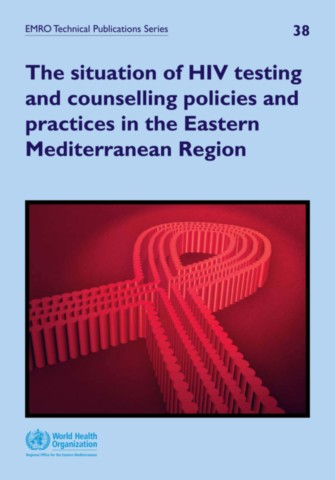 Situation of HIV Testing and Counselling Policies and Practices in the Eastern Mediterranean Region