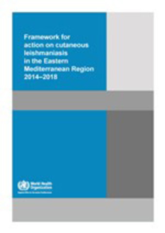 Framework for Action on Cutaneous Leishmaniasis in the Eastern Mediterranean Region 2014 – 2018
