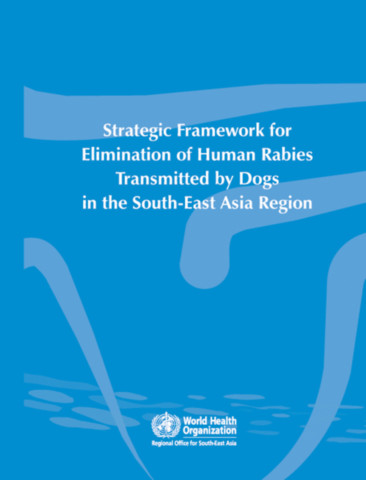 Strategic Framework for Elimination of Human Rabies Transmitted by Dogs in the South-East Asia Region