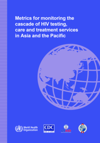 Metrics for Monitoring the Cascade of HIV Testing, Care and Treatment Services in Asia and the Pacific